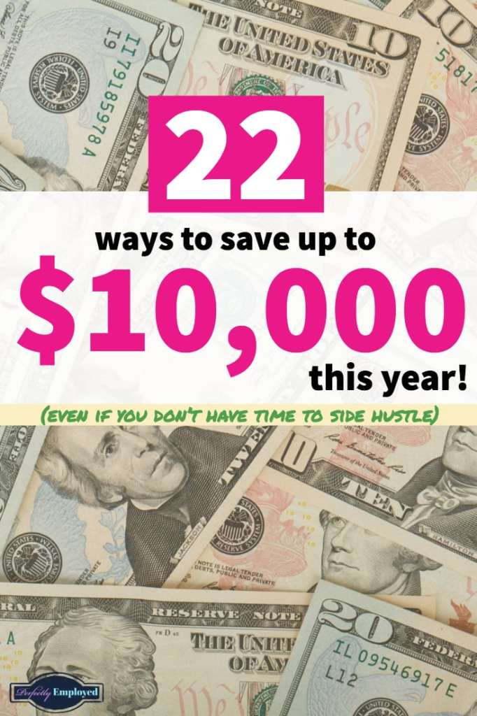 22 Ways to Save up to $10,000 this year, even if you don't have time to side hustle #savemoney #managemoney #budget #career