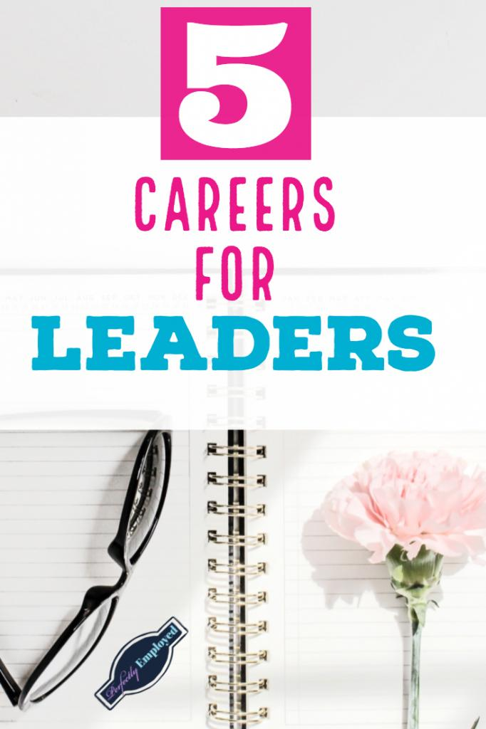 5 Careers for Leaders - Find a career that lets your leadership abilities shine!
