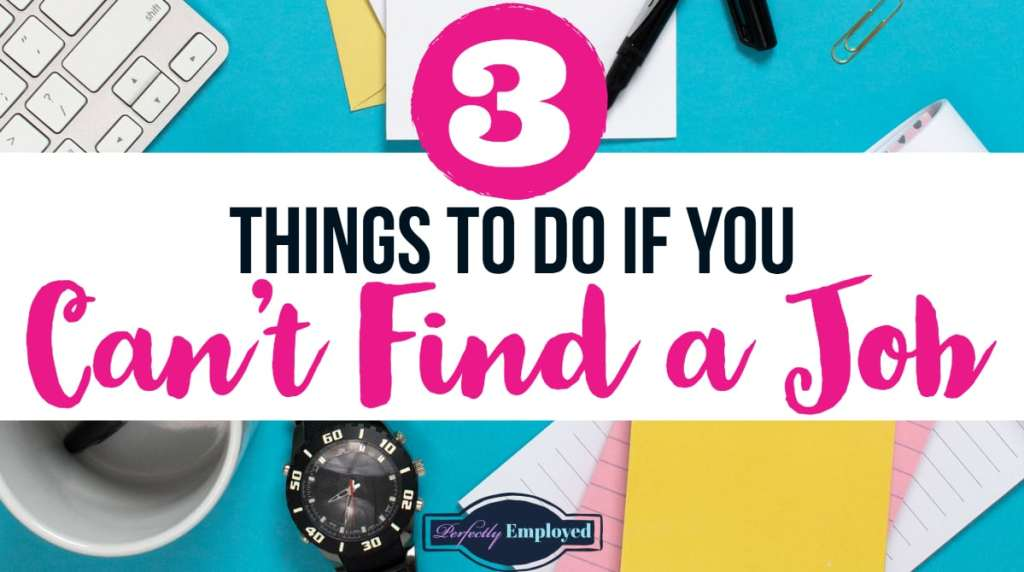 3 Things to Do if You Can't Find a Job