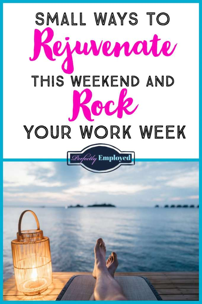 Small Ways to Rejuvenate this Weekend and Rock Your Workweek - #selfcare #career #weekend #relax