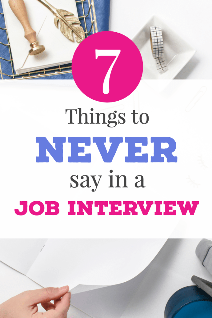 7 things to never say in a job interview