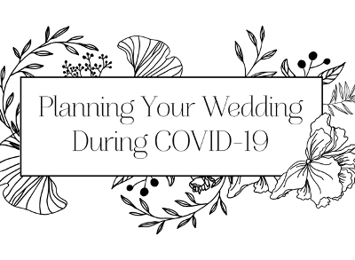 Planning Your Wedding During COVID-19