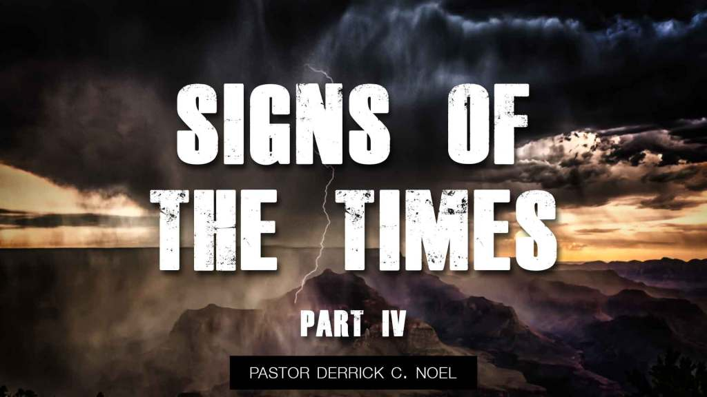 signs of the times pastor derrick noel part 4