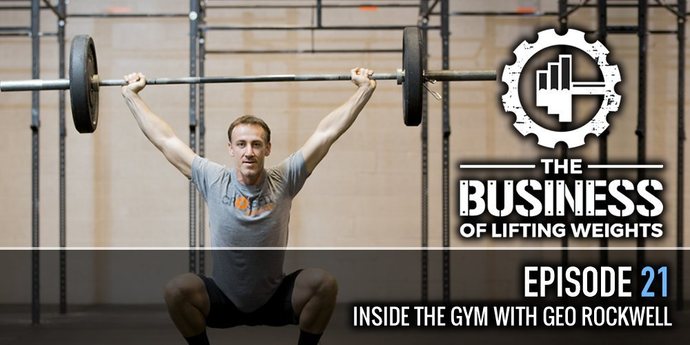 Business of Lifting Weights Episode 21 Inside the Gym with Geo Rockwell