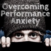 Overcoming Performance Anxiety