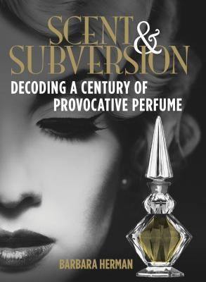 Scent and Subversion Decoding a Century of Provocative Perfume BookDepository