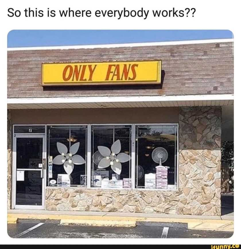 "Meme that says ""so this is where everybody works"" with an image of a shop selling fans called Only Fans."