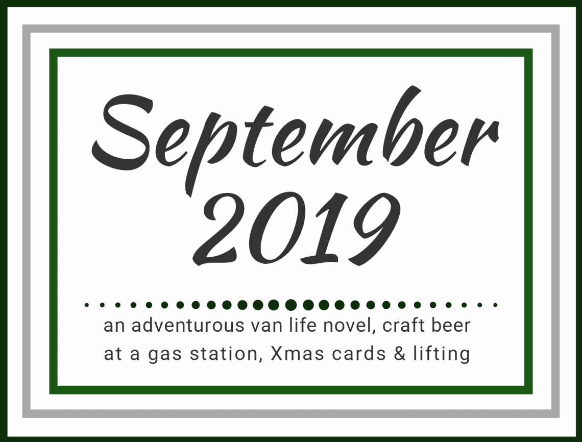 September 2019: an adventurous van life novel, craft beer at a gas station, Christmas cards, & lifting