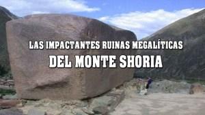 Las impactantes ruinas megalíticas del monte Shoria