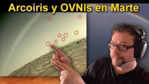 Arcoíris y ovnis en Marte