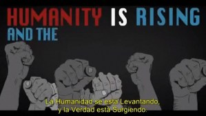 La Humanidad Se Está Levantando – Humanity is Rising