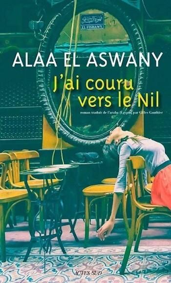 Portada del libro 'Corrí al Nilo' (J'ai couru vers le Nil, en su edición en francés) de Al-Aswany
