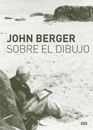 """John Berger, """"Sobre el dibujo"""", editorial GG"""