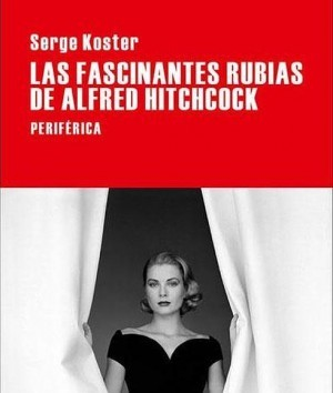 Portada de Las fascinantes rubias de Alfred Hitchcock, de Serge Koster, editada por Periférica