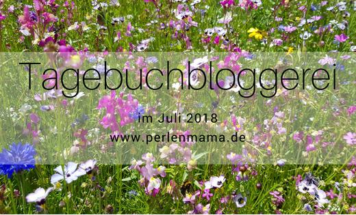 Tagebuchbloggerei, Perlenmama, Juli 2018