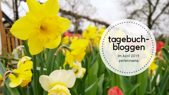 Tagebuchbloggen, Perlenmama, April, Alltag, Alleinerziehend
