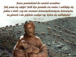 Tak też nie jest wolą Ojca waszego, który jest w niebie, żeby zginęło jedno z tych małych