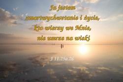 Kto słucha słowa mego i wierzy w Tego, który Mnie posłał, ma życie wieczne