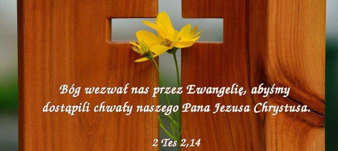 Bóg wezwał nas przez Ewangelię, abyśmy dostąpili chwały…