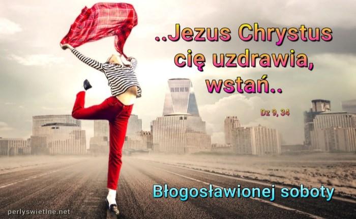 Jezus Chrystus cię uzdrawia, wstań (BŁ)