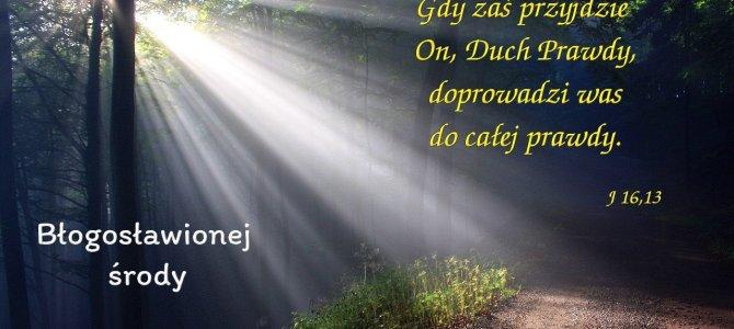 Gdy zaś przyjdzie On, Duch Prawdy, doprowadzi was do całej prawdy.