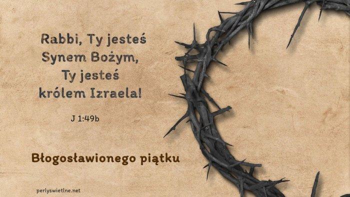 Rabbi, Ty jesteś Synem Bożym, Ty jesteś Królem Izraela