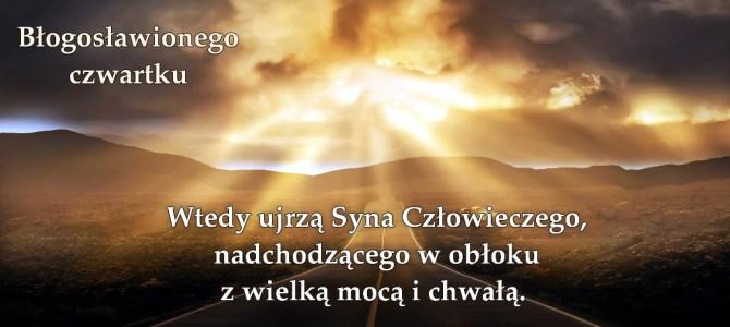 Wtedy ujrzą Syna Człowieczego nadchodzącego w obłoku z wielką mocą  i chwałą.