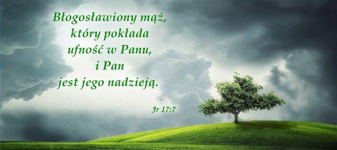Błogosławiony mąż, który pokłada ufność w Panu, i Pan jest jego nadzieją.