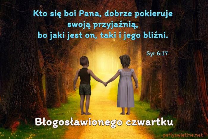 Kto się boi Pana, dobrze pokieruje swoją przyjaźnią, bo jaki jest on, taki i jego bliźni.