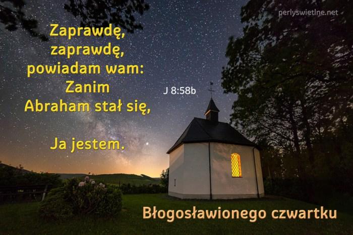 Zaprawdę, zaprawdę, powiadam wam:  Zanim Abraham stał się, Ja jestem.