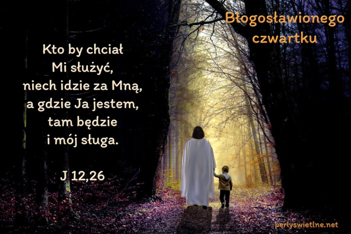 Kto by chciał Mi służyć, niech idzie za Mną, a gdzie Ja jestem, tam będzie i mój sługa