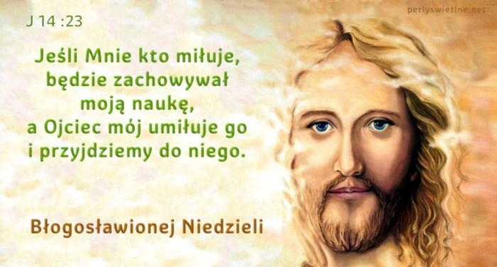 Jeśli Mnie kto miłuje, będzie zachowywał moją naukę…