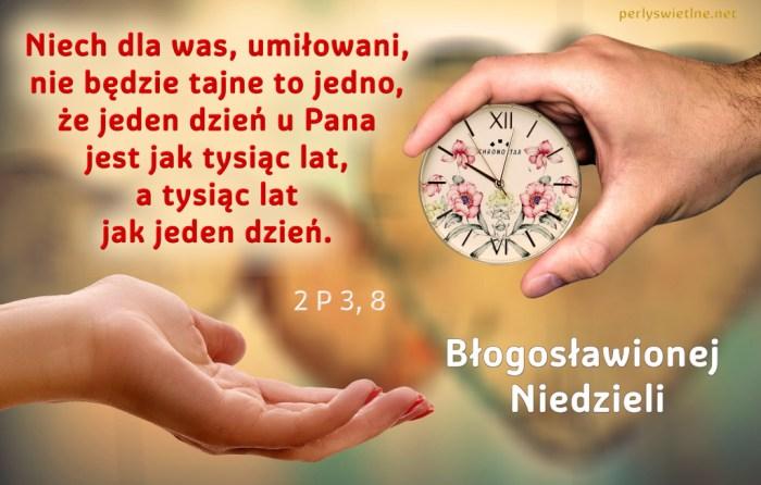 Niech dla was, umiłowani, nie będzie tajne to jedno, że jeden dzień u Pana jest jak tysiąc lat…