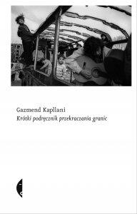 """""""Krótki podręcznik przekraczania granic"""", Gazmend Kapllani. (Fot. Wydawnictwo Czarne)"""