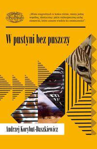 """Andrzej Korybut-Daszkiewicz """"W pustyni bez puszczy"""""""