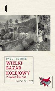 Paul Theroux, Wielki bazar kolejowy. Pociągiem przez Azję. (fot. Wyd. Czarne)