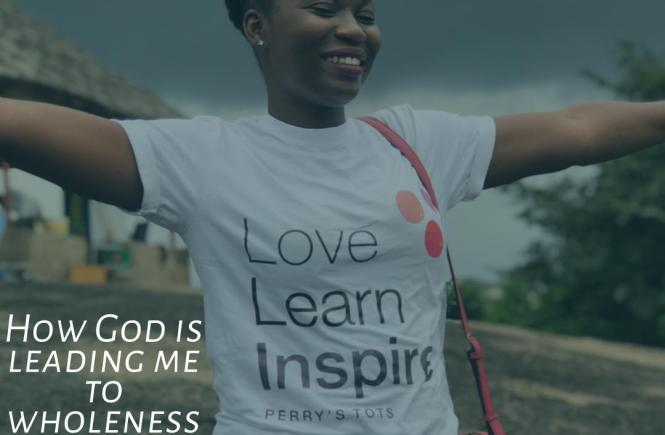 how God is leading me to wholeness