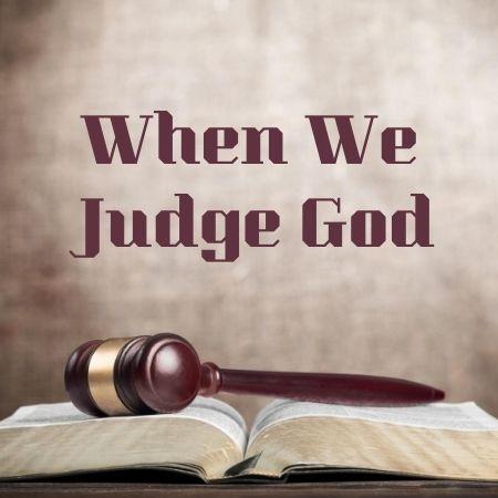 When we judge God