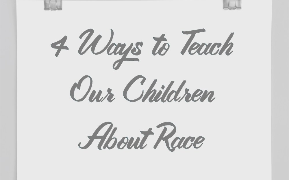 4 Ways to Teach Children About Race