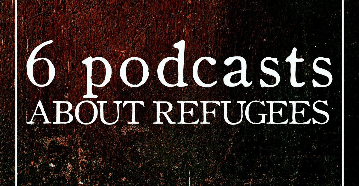 podcasts about refugees 2019