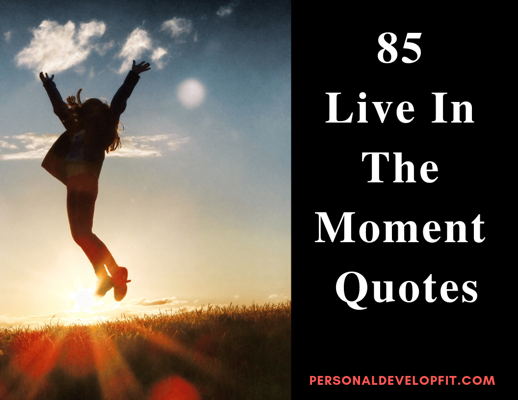 85 Live In The Moment Quotes Collection Of The Best