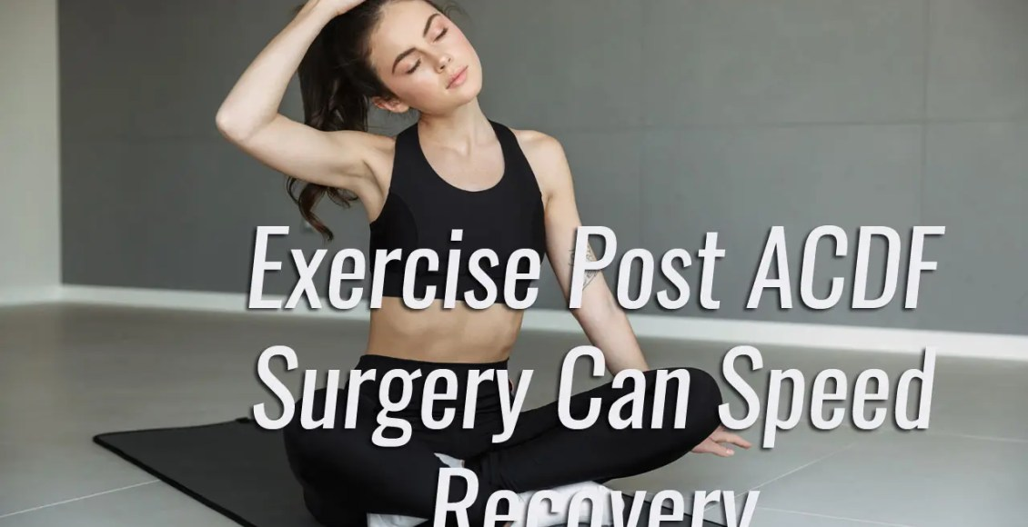 11860 Vista Del Sol, Ste. 128 Exercise Can Speed Recovery From ACDF Surgery El Paso, Texas