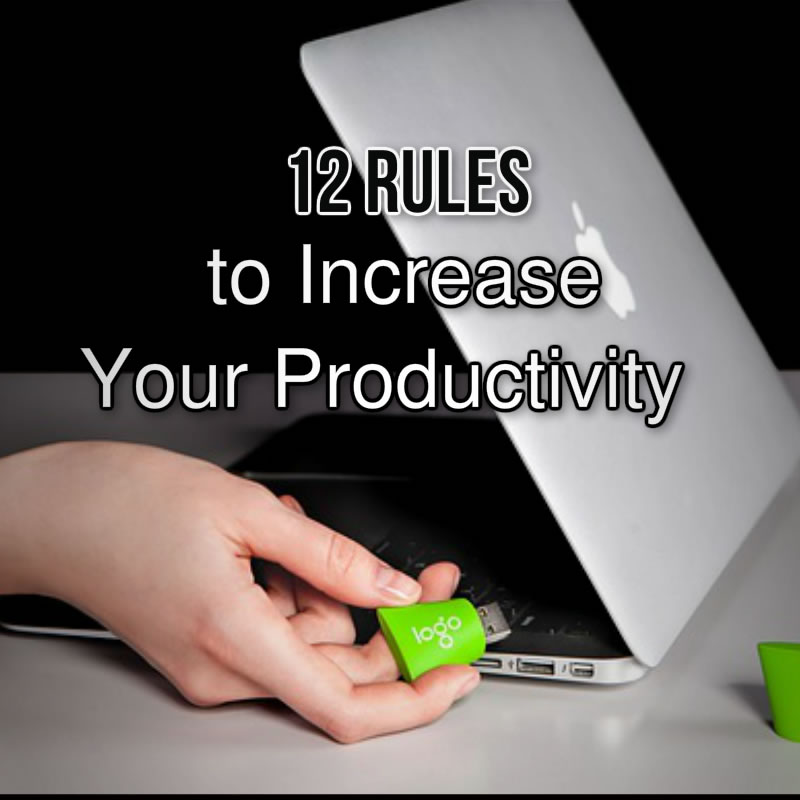 12 Rules to Increase Your Productivity