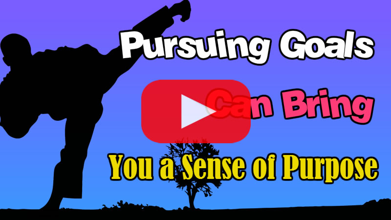 Pursuing Goals Can Bring You a Sense of Purpose