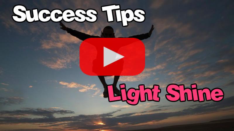 Success Tips - Light Shine video