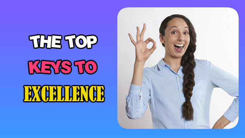 THE TOP KEYS TO EXCELLENCE