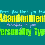 Here S How Much You Fear Abandonment According To Your Personality Type Personality Growth
