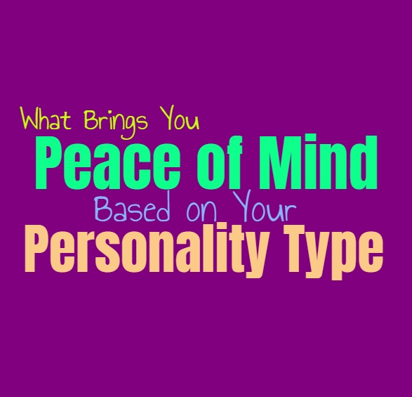 What Brings You Peace of Mind. Based on Your Personality Type - Personality Growth