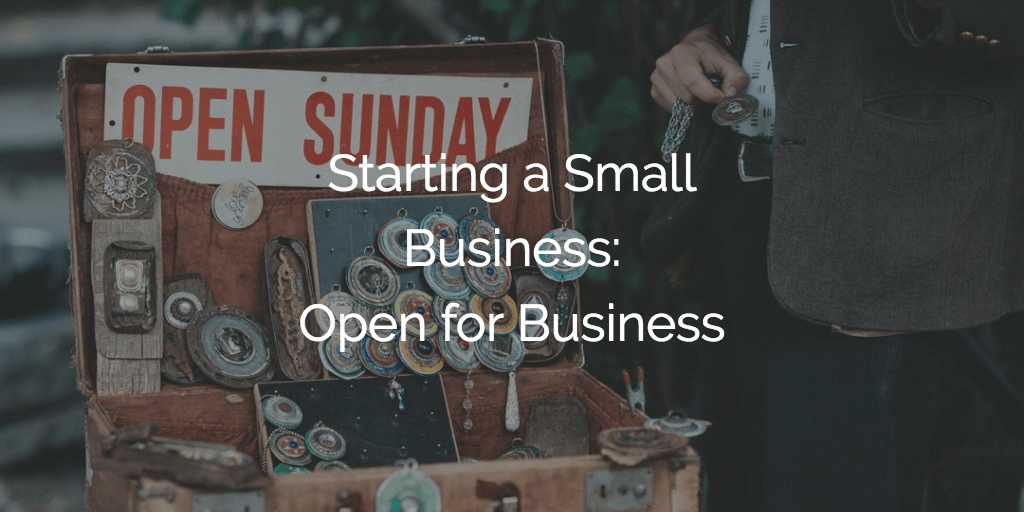 Starting a Small Business - Open for Business