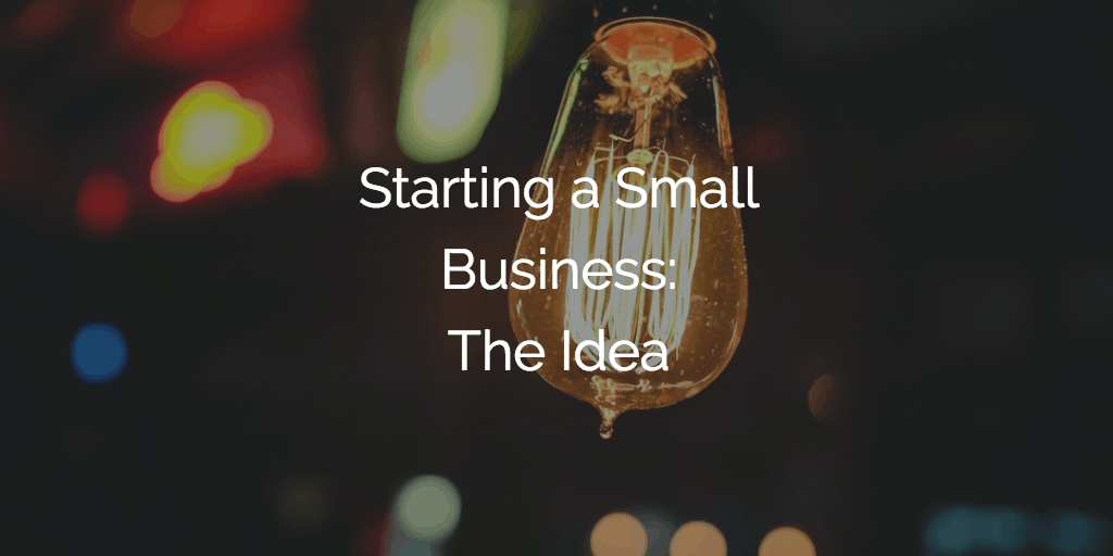 Starting a Small Business - The Idea